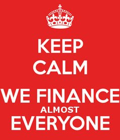 Keep calm, we finance almost everyone